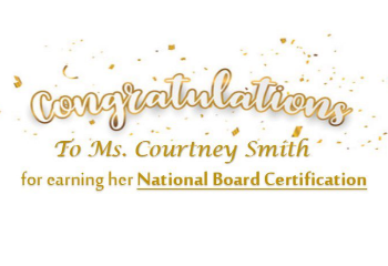 Congratulations to Mrs. Courtney Smith on becoming a National Board Certified Teacher!