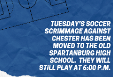 Today's soccer scrimmage against Chester has been moved to the old Spartanburg High School.  They will still play at 6:00 p.m.